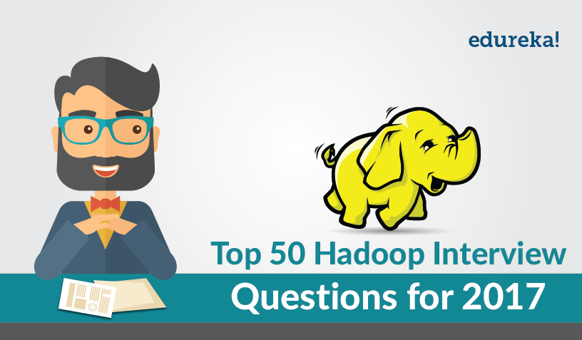 Top 50 Hadoop Interview Question for 2017 - Hadoop Interview Questions - Edureka