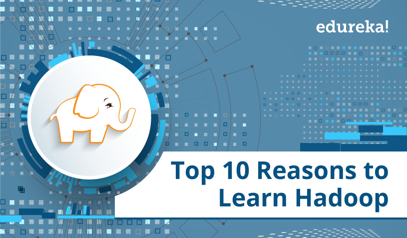 Top 10 Reasons to Learn Hadoop - Learn Hadoop - Edureka