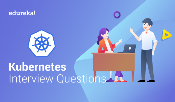 Feature Image Of Kubernetes Interview Questions - Kubernetes Interview Questions - Edureka