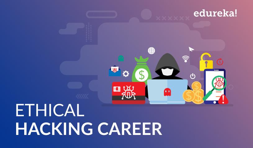 Ethical Hacking Career: Salary, Job Trends and Requirement | Edureka