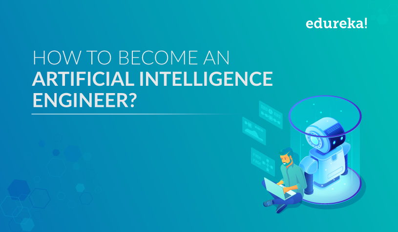 How to Become an Artificial Intelligence Engineer | Edureka