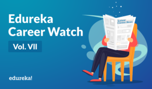 Vol. VII – Edureka Career Watch – 23rd Feb. 20..