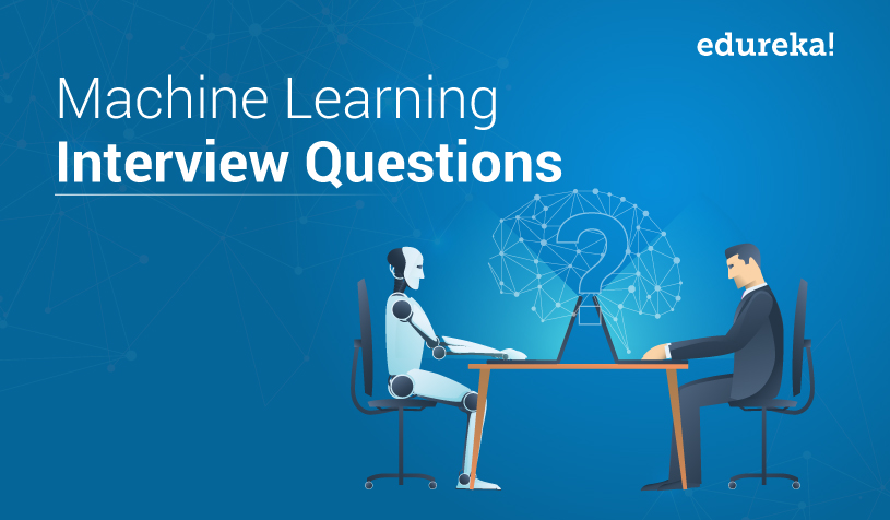 Most Frequently Asked Machine Learning Interview Questions | Edureka