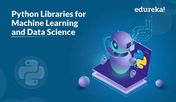 Top Python Libraries For Data Science And Machine Learning | Edureka